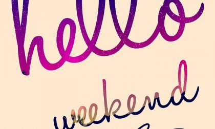 Hello weekend! Ecco dove andare…